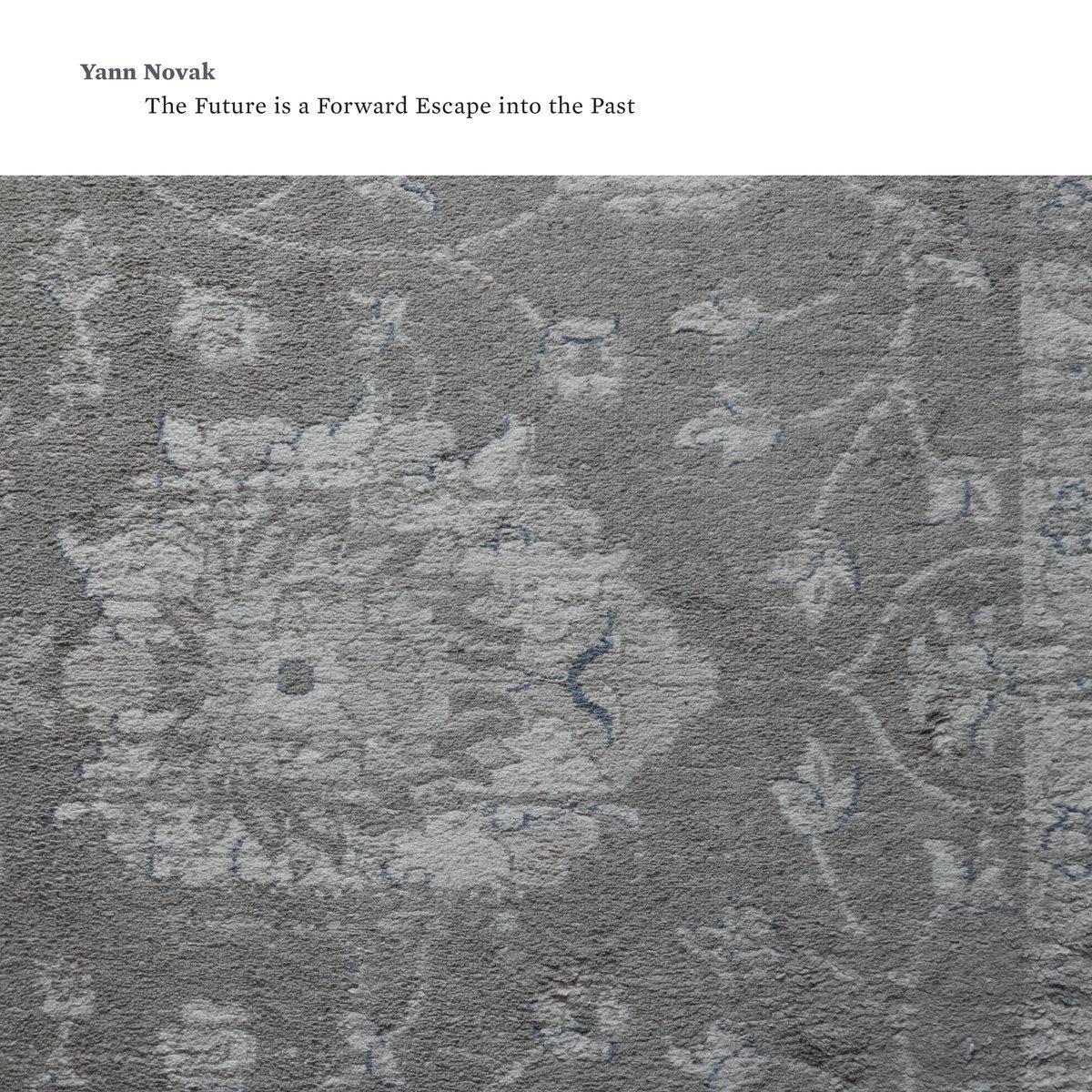 Yann Novak:  The Future Is a Forward Escape Into the Past (Touch)